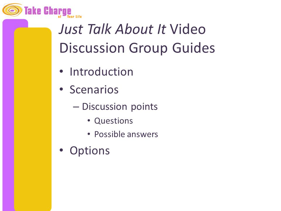 Just Talk About It Video Discussion Group Guides Introduction Scenarios – Discussion points Questions Possible answers Options