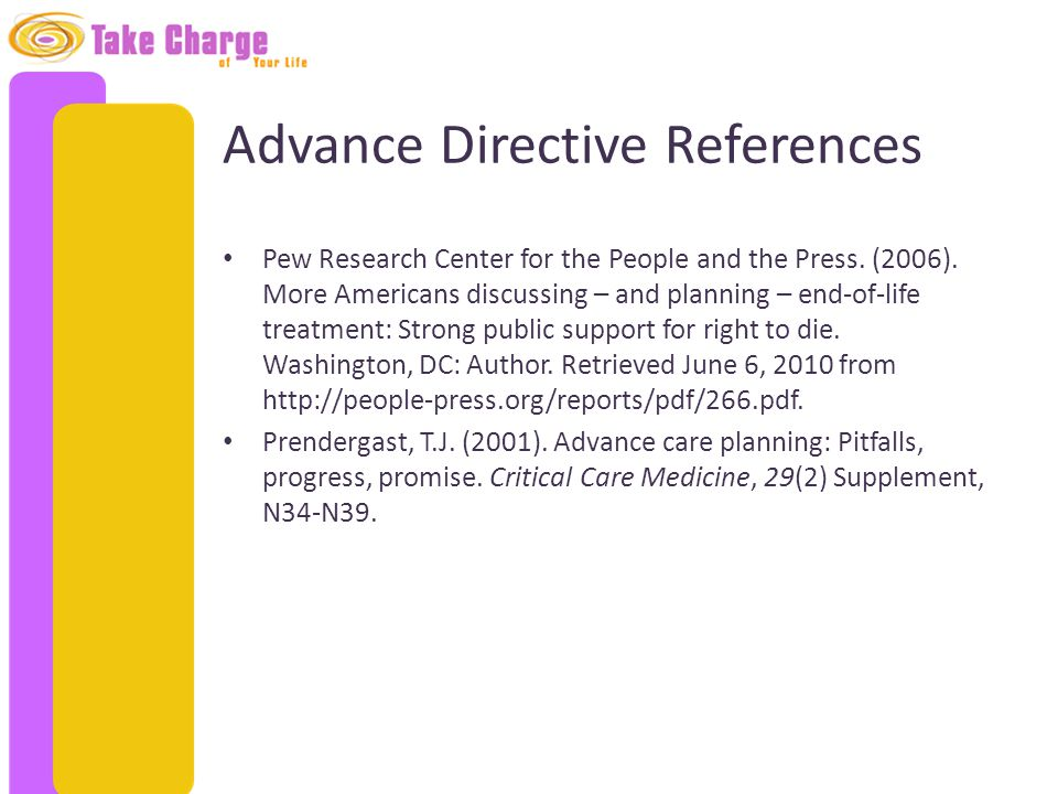 Advance Directive References Pew Research Center for the People and the Press. (2006). More Americans discussing – and planning – end-of-life treatmen