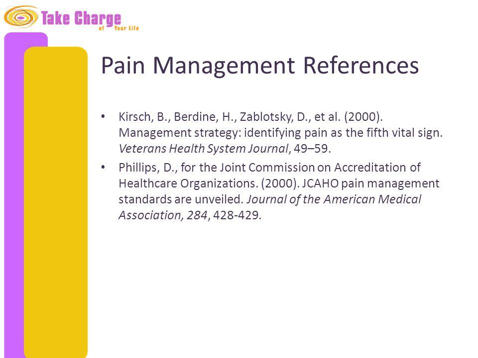 Pain Management References Kirsch, B., Berdine, H., Zablotsky, D., et al.