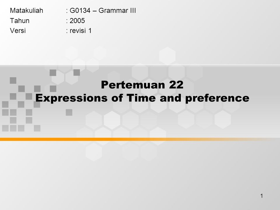 1 Pertemuan 22 Expressions of Time and preference Matakuliah: G0134 – Grammar III Tahun: 2005 Versi: revisi 1