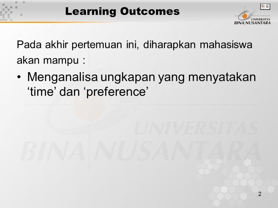 2 Learning Outcomes Pada akhir pertemuan ini, diharapkan mahasiswa akan mampu : Menganalisa ungkapan yang menyatakan 'time' dan 'preference'