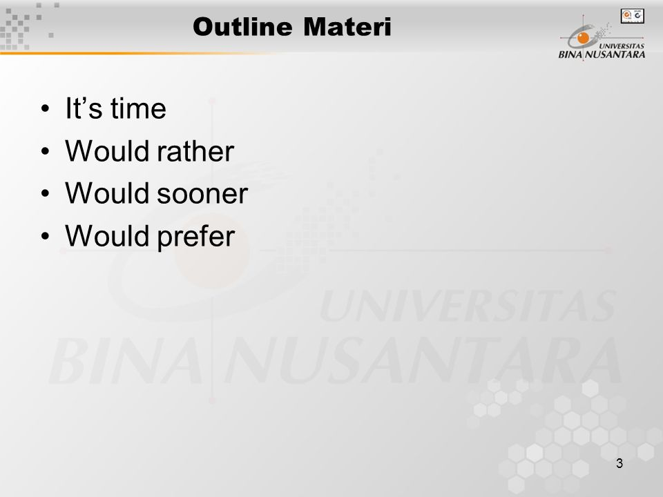 3 Outline Materi It's time Would rather Would sooner Would prefer
