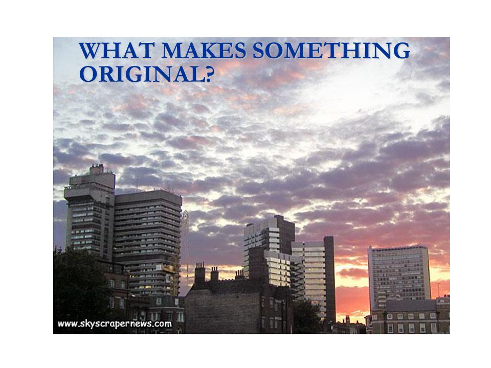 WHAT MAKES SOMETHING ORIGINAL
