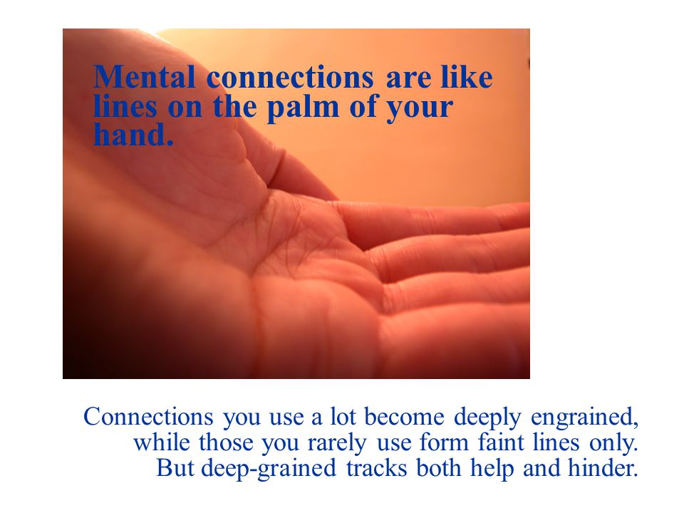 Credit:www.imageafter.com Mental connections are like lines on the palm of your hand.