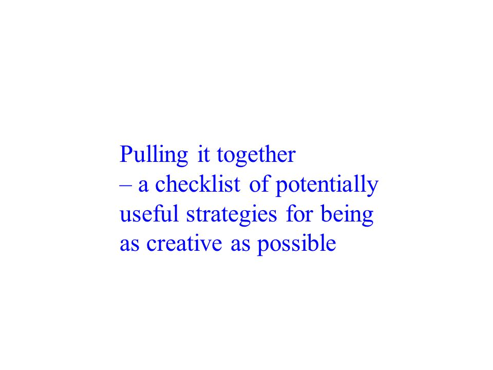 Pulling it together – a checklist of potentially useful strategies for being as creative as possible