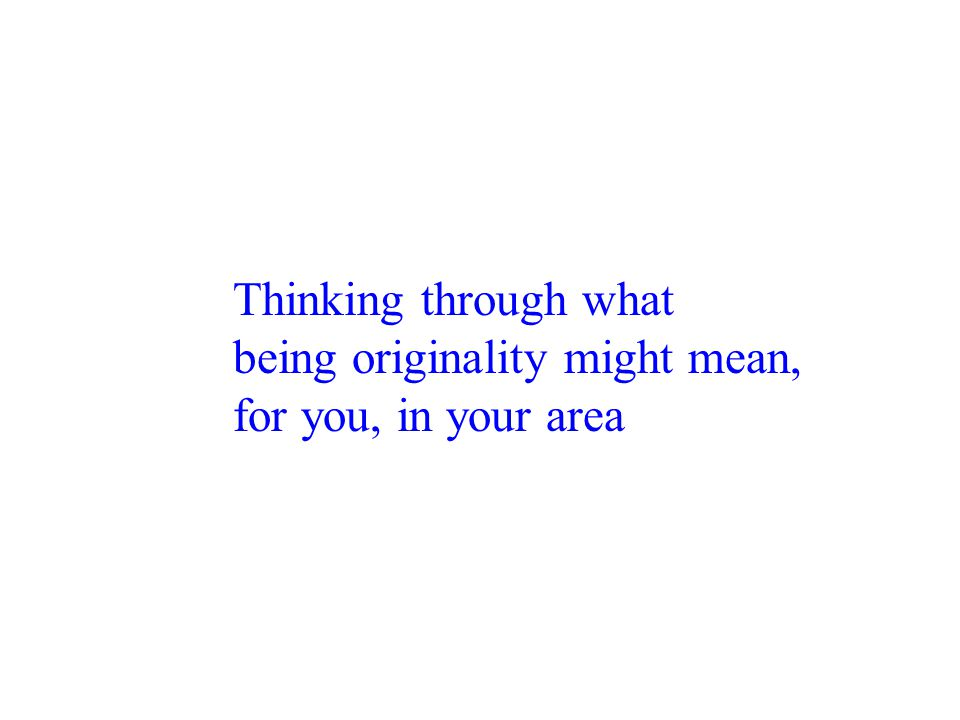 Thinking through what being originality might mean, for you, in your area
