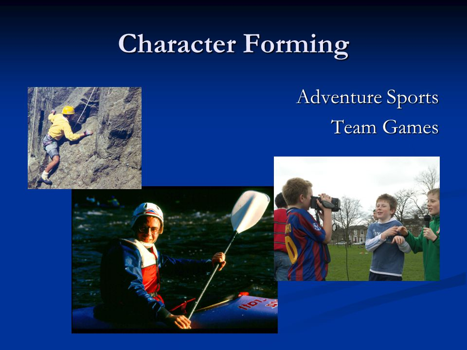 Character Forming Adventure Sports Team Games