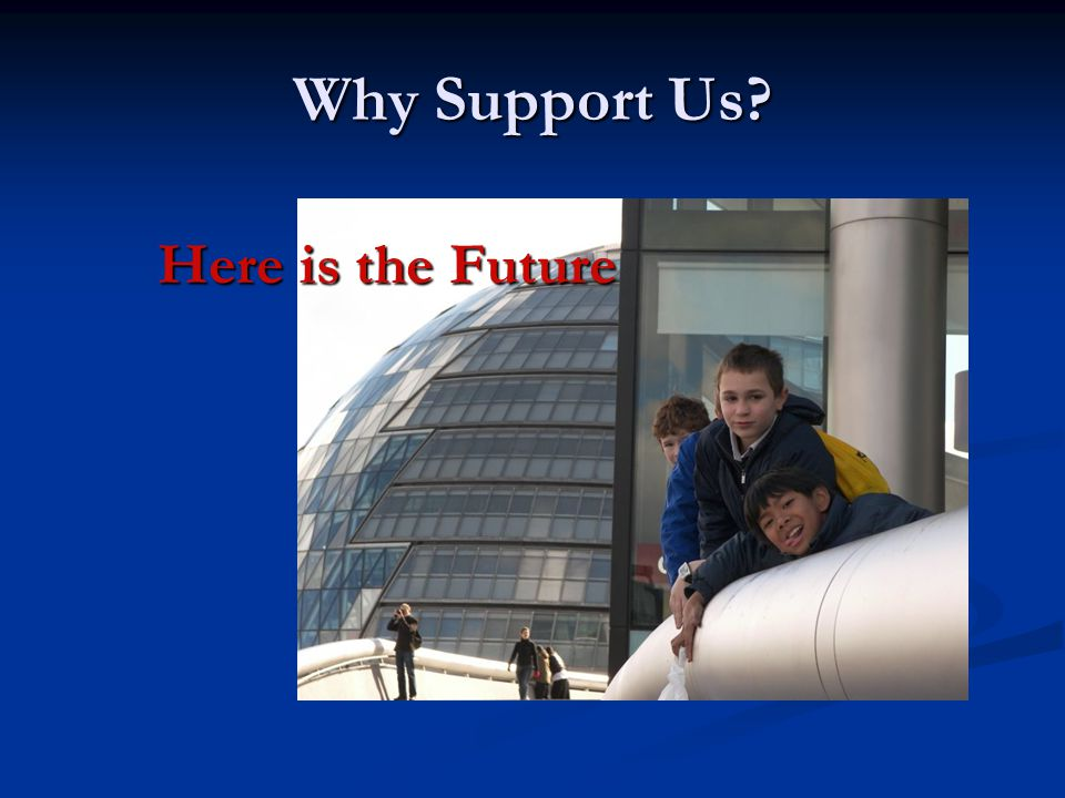 Why Support Us? Here is the Future