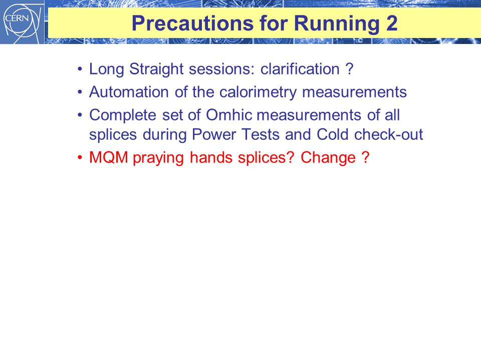 Precautions for Running 2 Long Straight sessions: clarification ? Automation of the calorimetry measurements Complete set of Omhic measurements of all