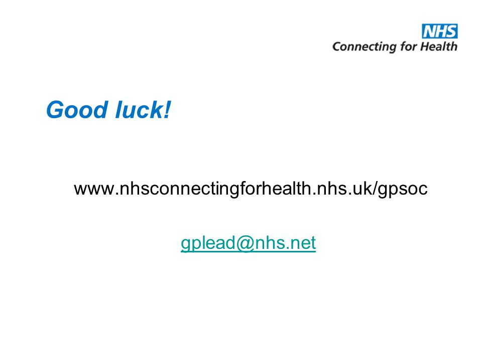 Good luck! www.nhsconnectingforhealth.nhs.uk/gpsoc gplead@nhs.net