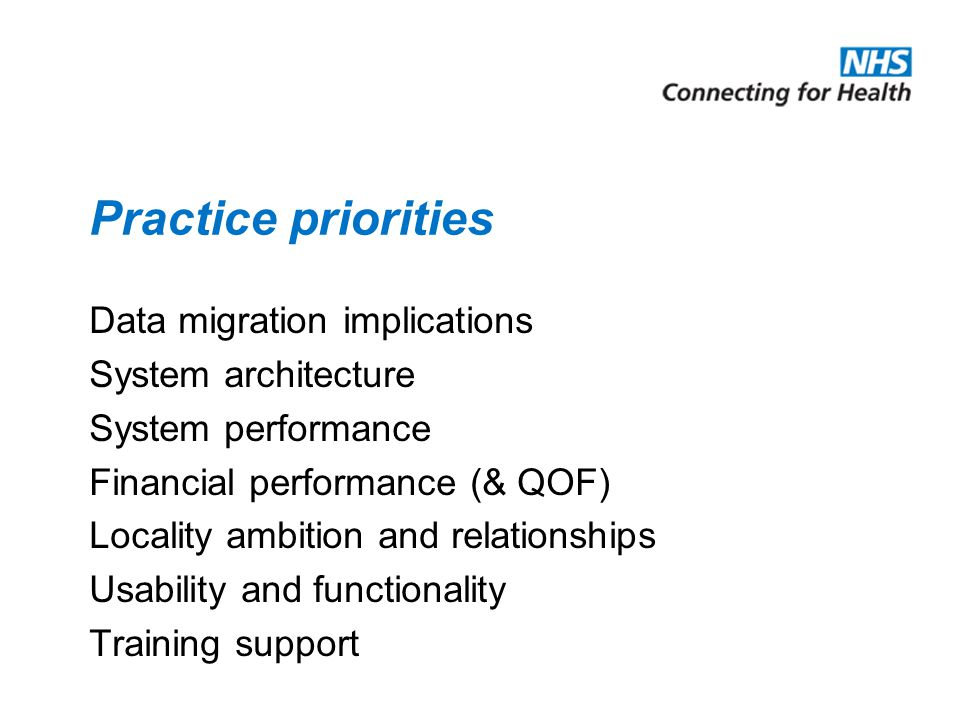 Practice priorities Data migration implications System architecture System performance Financial performance (& QOF) Locality ambition and relationships Usability and functionality Training support