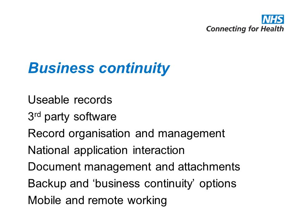 Business continuity Useable records 3 rd party software Record organisation and management National application interaction Document management and at