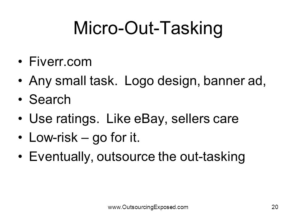 www.OutsourcingExposed.com20 Micro-Out-Tasking Fiverr.com Any small task.