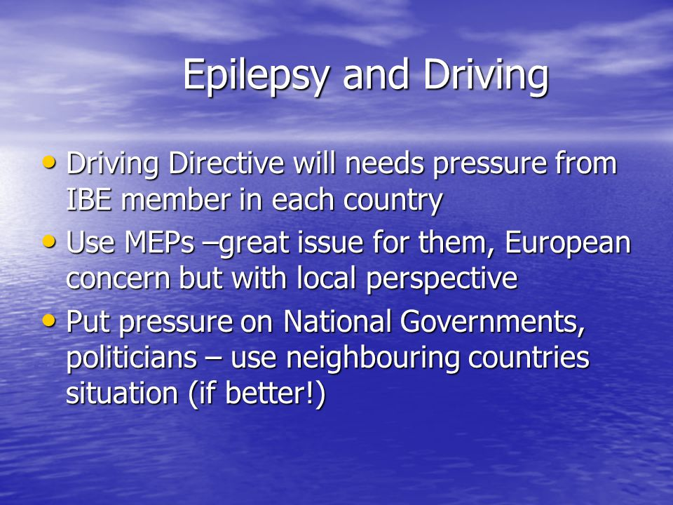 Epilepsy and Driving Countries with Driving Regulations for Epilepsy Countries with Driving Regulations for Epilepsy All have national member of IBE run by lay professionals All have national member of IBE run by lay professionals 1 Luxembourg 69,800 1 Luxembourg 69,800 4 Ireland 40,610 4 Ireland 40,610 6 Denmark 34,740 6 Denmark 34,740 9 Austria 33,432 9 Austria 33,432 12 Belgium 31,244 12 Belgium 31,244 13 Finland 31,208 13 Finland 31,208 15 Netherlands 30,862 15 Netherlands 30,862 17 Germany 30,579 17 Germany 30,579 18 United Kingdom 30,436 18 United Kingdom 30,436 19 Sweden 29,926 19 Sweden 29,926 20 France 29,187 20 France 29,187 21 Italy 28,534 21 Italy 28,534 25 Spain 26,320 25 Spain 26,320 30 Greece 22,392 30 Greece 22,392 37 Portugal 19,335 37 Portugal 19,335 36 Malta 19,739 36 Malta 19,739 38 Czech Republic 18,341 38 Czech Republic 18,341 2 Norway 42,364 2 Norway 42,364 5 Iceland 35,115 5 Iceland 35,115 10 Switzerland 32,571 10 Switzerland 32,571