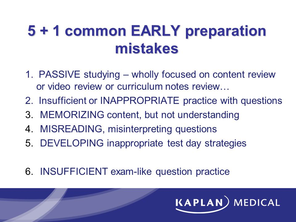 5 + 1 common EARLY preparation mistakes 1. PASSIVE studying – wholly focused on content review or video review or curriculum notes review… 2. Insuffic