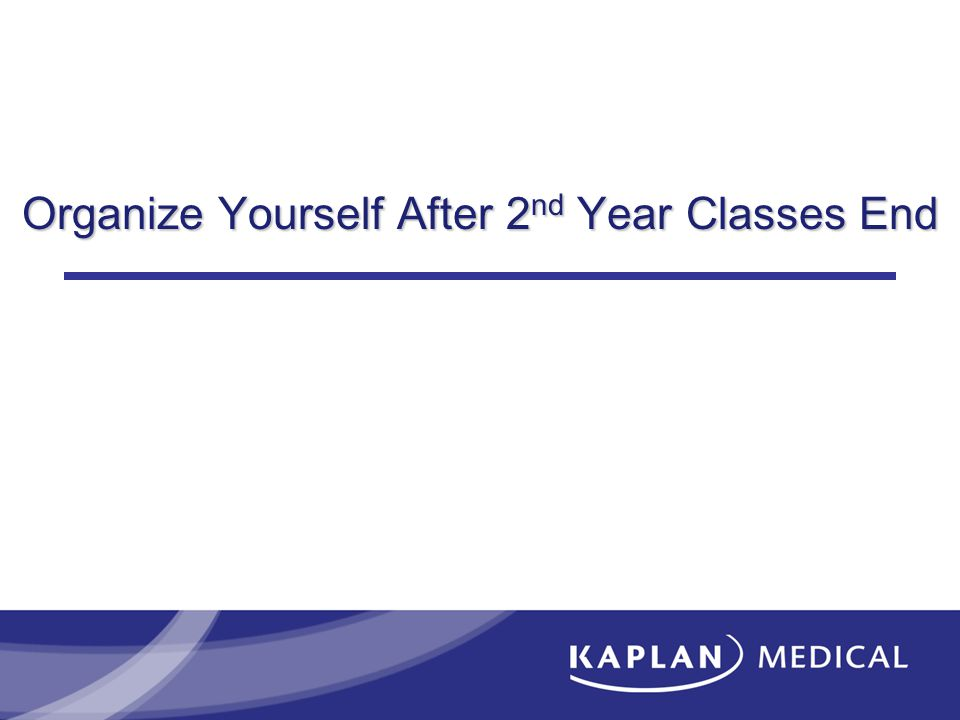 Organize Yourself After 2 nd Year Classes End