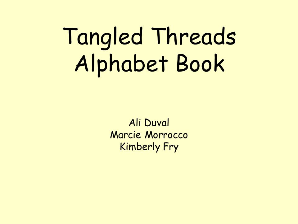 Tangled Threads Alphabet Book Ali Duval Marcie Morrocco Kimberly Fry