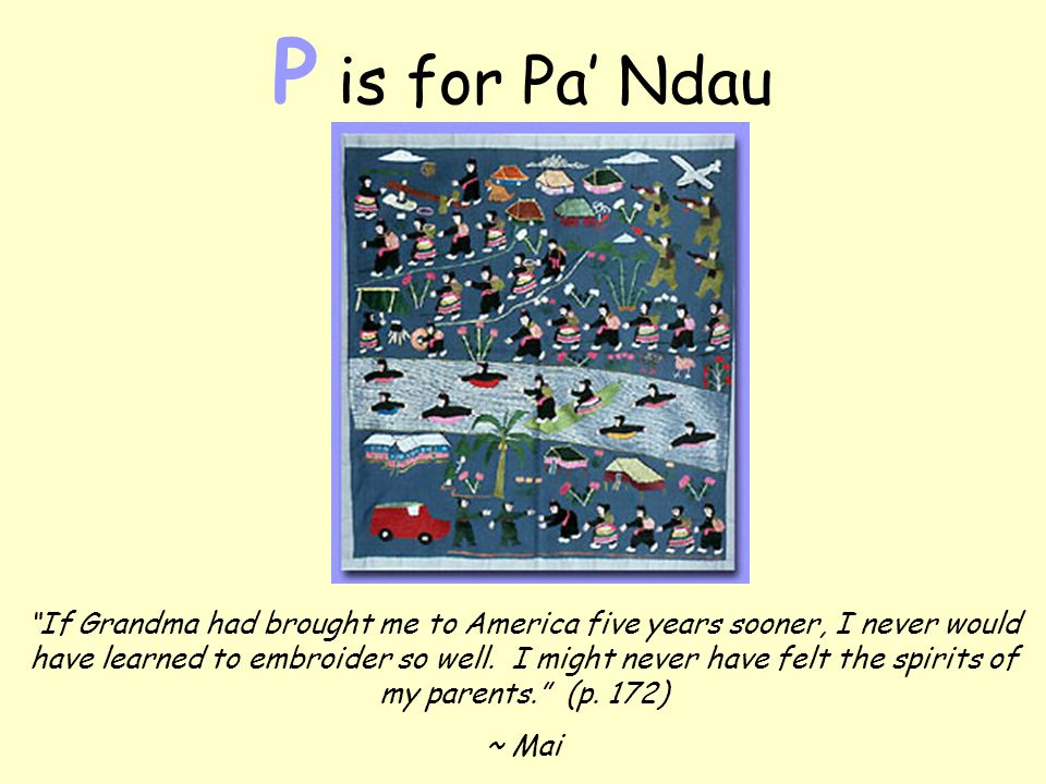 P is for Pa' Ndau If Grandma had brought me to America five years sooner, I never would have learned to embroider so well.