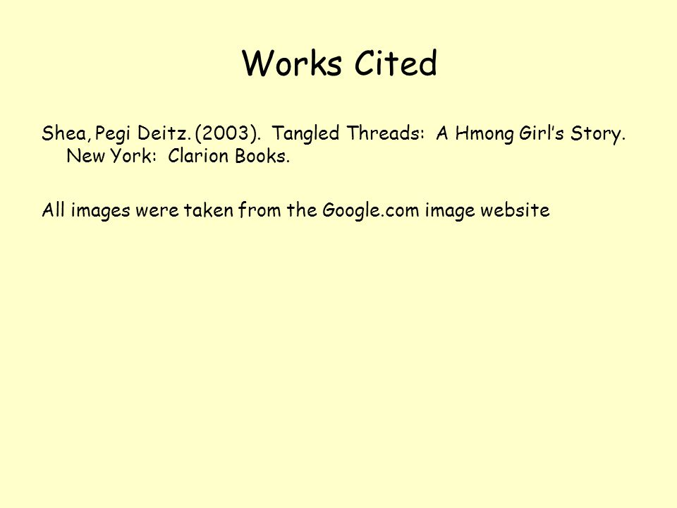 Works Cited Shea, Pegi Deitz. (2003). Tangled Threads: A Hmong Girl's Story.