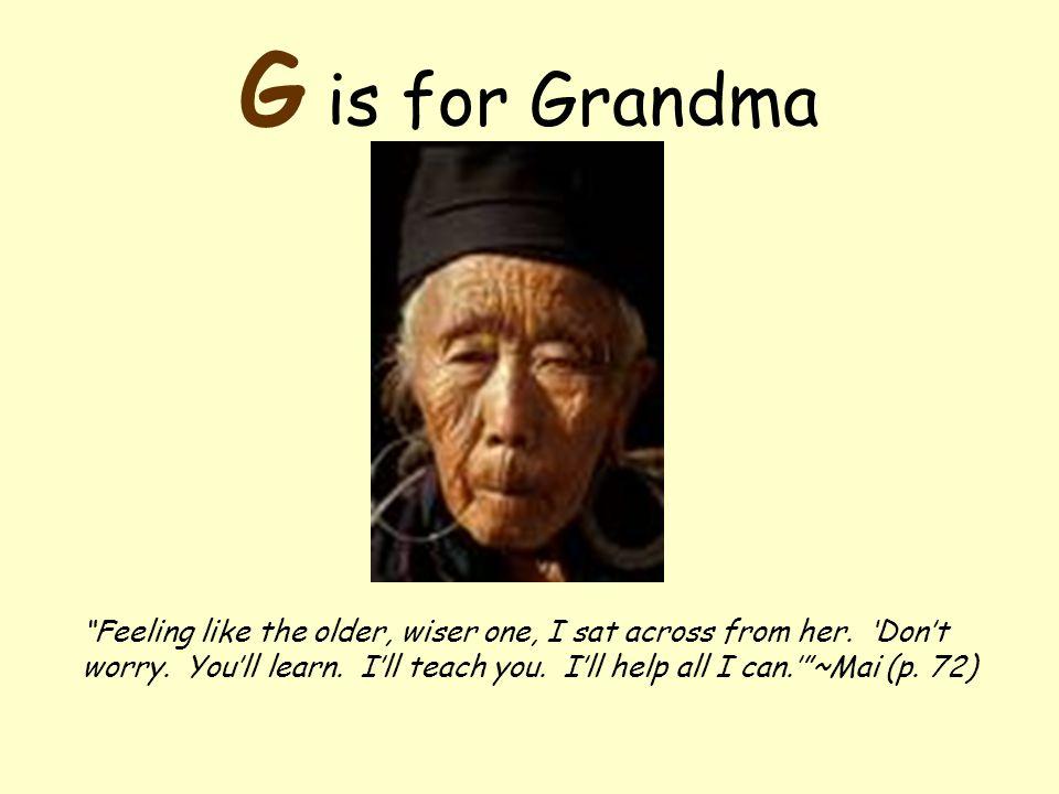 G is for Grandma Feeling like the older, wiser one, I sat across from her.