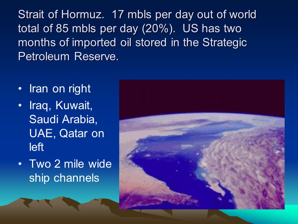 Strait of Hormuz. 17 mbls per day out of world total of 85 mbls per day (20%).