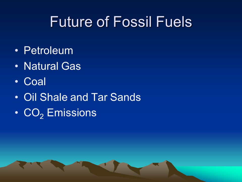 Future of Fossil Fuels Petroleum Natural Gas Coal Oil Shale and Tar Sands CO 2 Emissions