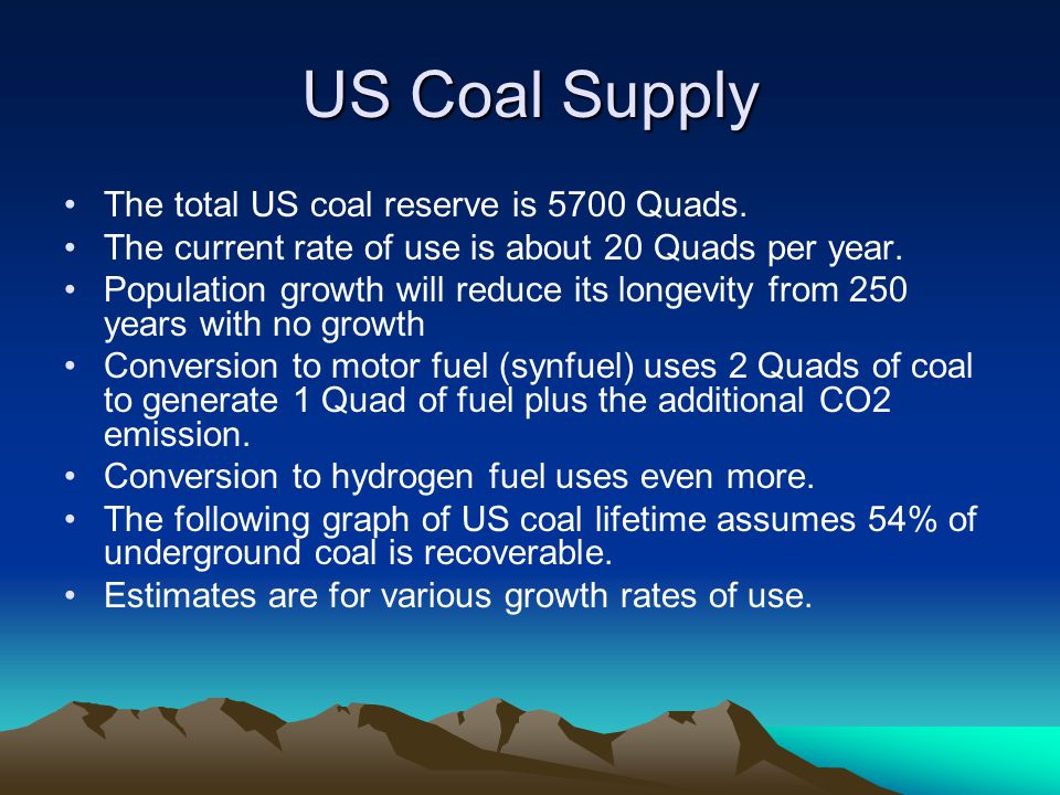US Coal Supply The total US coal reserve is 5700 Quads.
