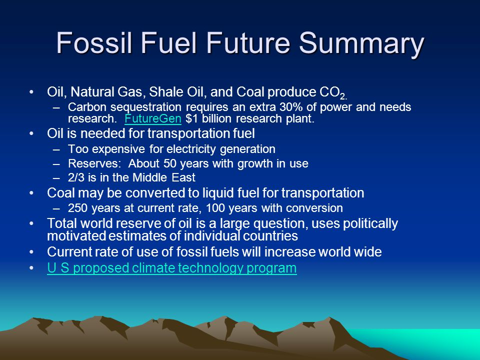 Fossil Fuel Future Summary Oil, Natural Gas, Shale Oil, and Coal produce CO 2.