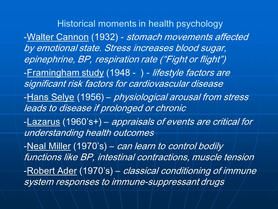 Historical moments in health psychology -Walter Cannon (1932) - stomach movements affected by emotional state.
