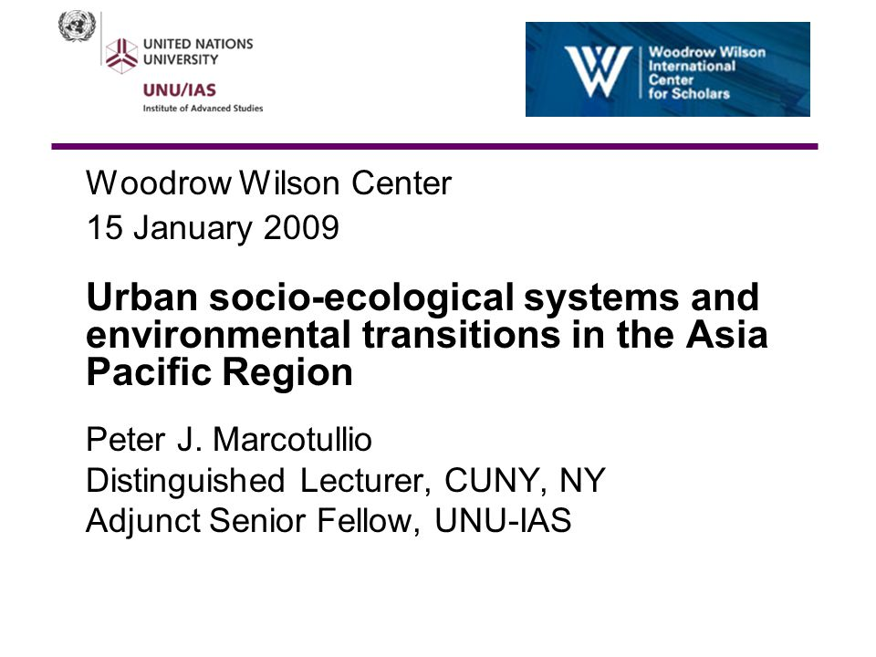 Woodrow Wilson Center 15 January 2009 Urban socio-ecological systems and environmental transitions in the Asia Pacific Region Peter J.