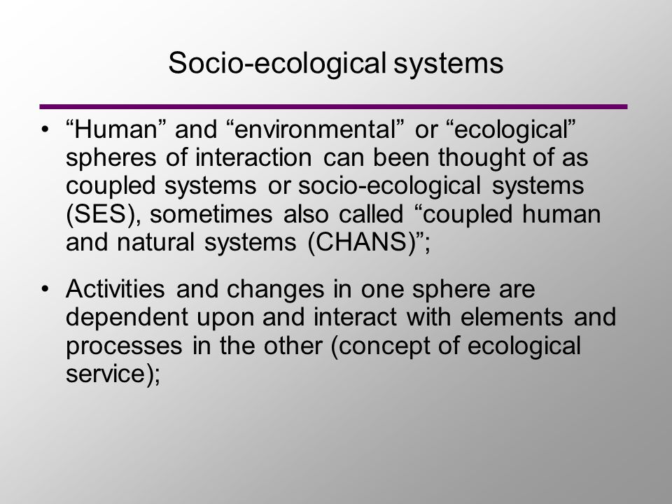 """Socio-ecological systems """"Human"""" and """"environmental"""" or """"ecological"""" spheres of interaction can been thought of as coupled systems or socio-ecological"""