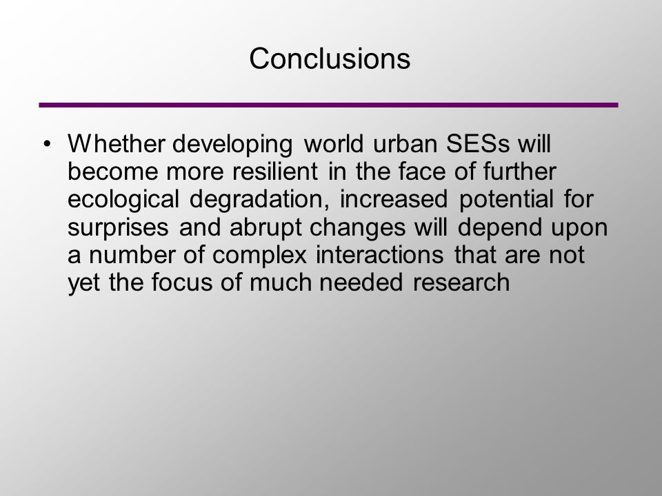 Conclusions Whether developing world urban SESs will become more resilient in the face of further ecological degradation, increased potential for surp