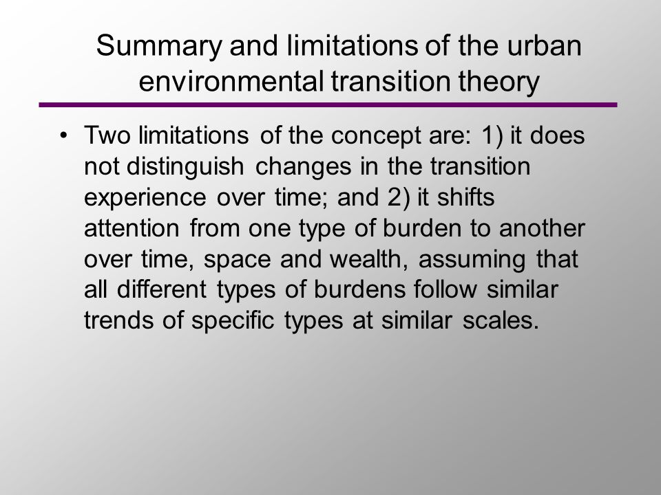 Two limitations of the concept are: 1) it does not distinguish changes in the transition experience over time; and 2) it shifts attention from one type of burden to another over time, space and wealth, assuming that all different types of burdens follow similar trends of specific types at similar scales.