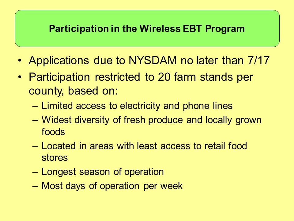Applications due to NYSDAM no later than 7/17 Participation restricted to 20 farm stands per county, based on: –Limited access to electricity and phon