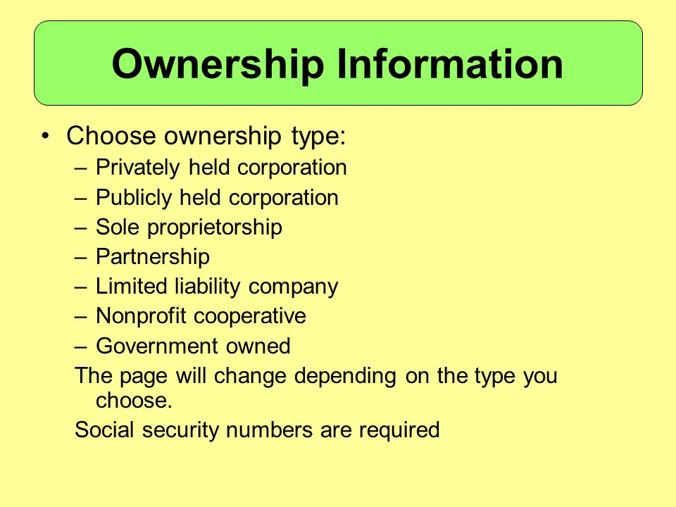 Choose ownership type: –Privately held corporation –Publicly held corporation –Sole proprietorship –Partnership –Limited liability company –Nonprofit