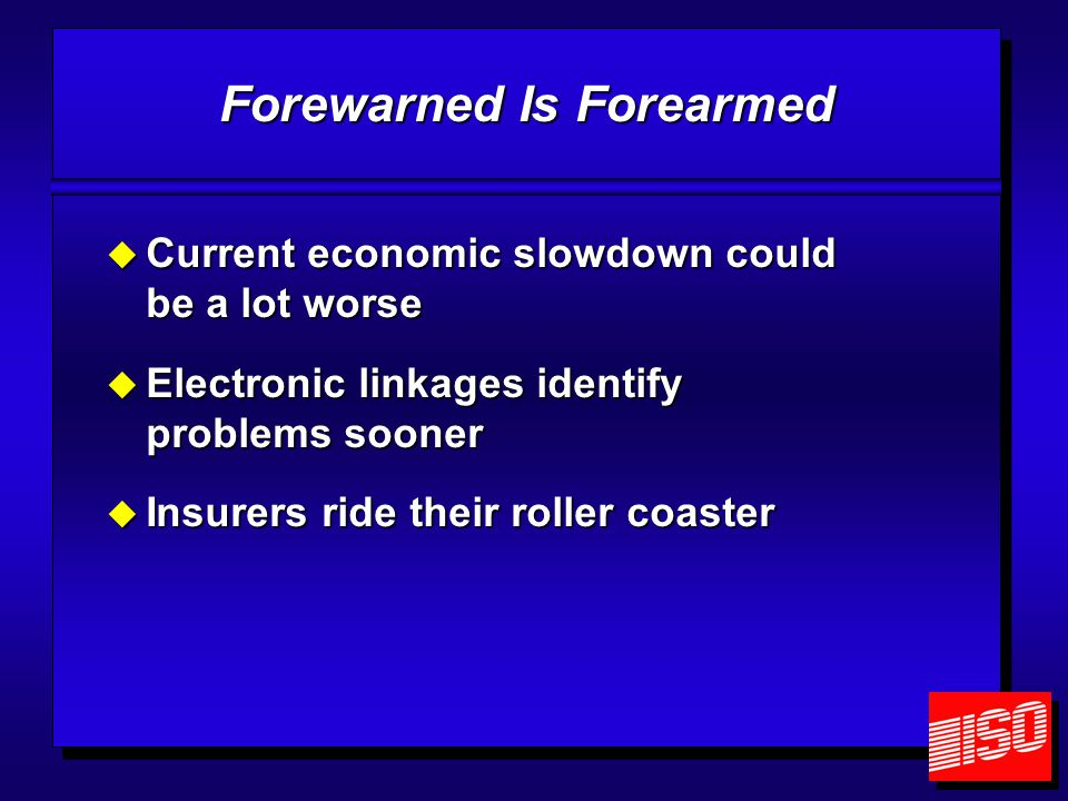 Forewarned Is Forearmed  Current economic slowdown could be a lot worse  Electronic linkages identify problems sooner  Insurers ride their roller coaster