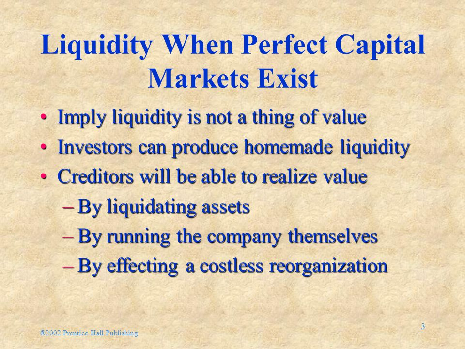 ®2002 Prentice Hall Publishing 2 Liquidity and Its Role Liquidity has two dimensionsLiquidity has two dimensions –Time necessary to convert the asset into money –Degree of certainty associated with the conversion ratio Most liquid assets of the firmMost liquid assets of the firm –Cash and marketable securities