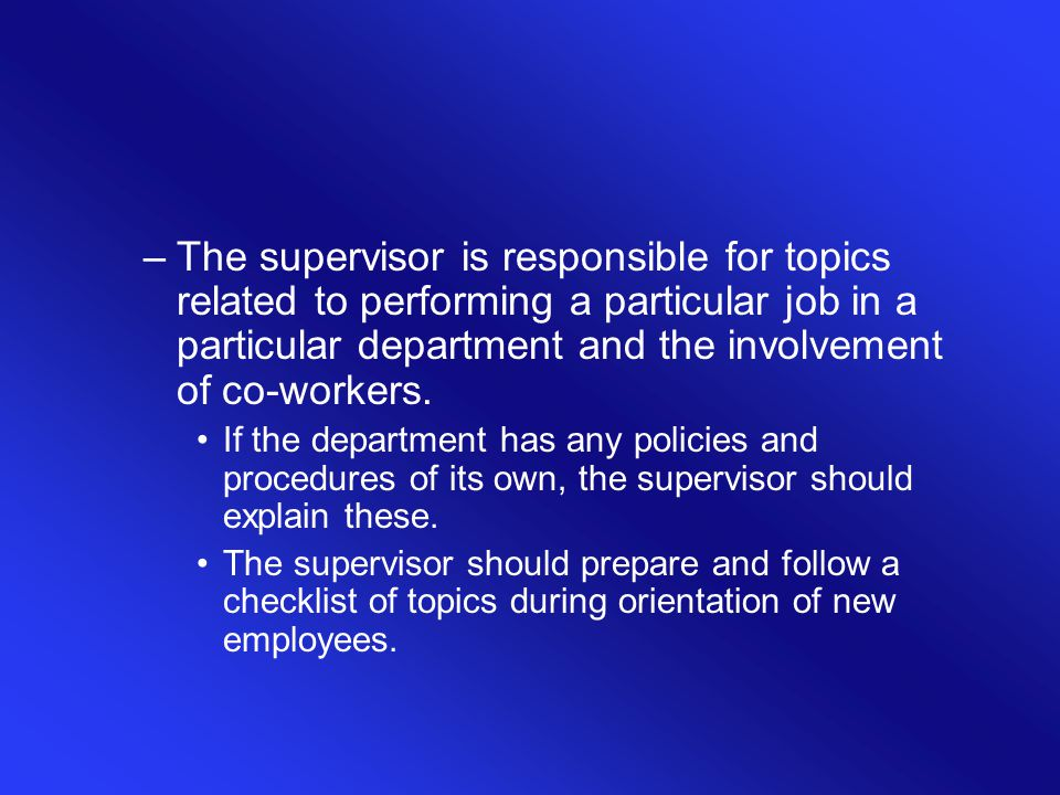 –The supervisor is responsible for topics related to performing a particular job in a particular department and the involvement of co-workers. If the