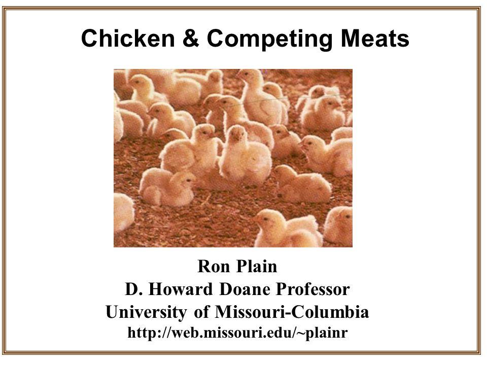 Ron Plain D. Howard Doane Professor University of Missouri-Columbia http://web.missouri.edu/~plainr Chicken & Competing Meats