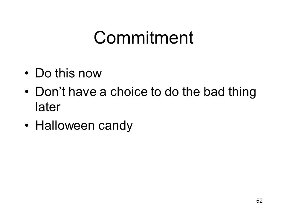 52 Commitment Do this now Don't have a choice to do the bad thing later Halloween candy