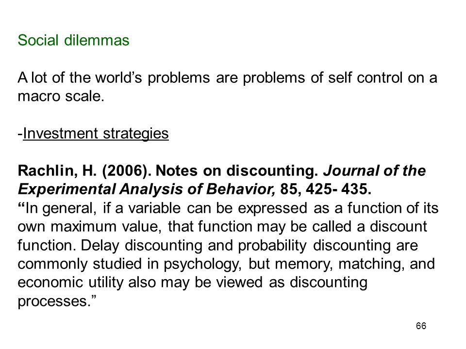 66 Social dilemmas A lot of the world's problems are problems of self control on a macro scale.