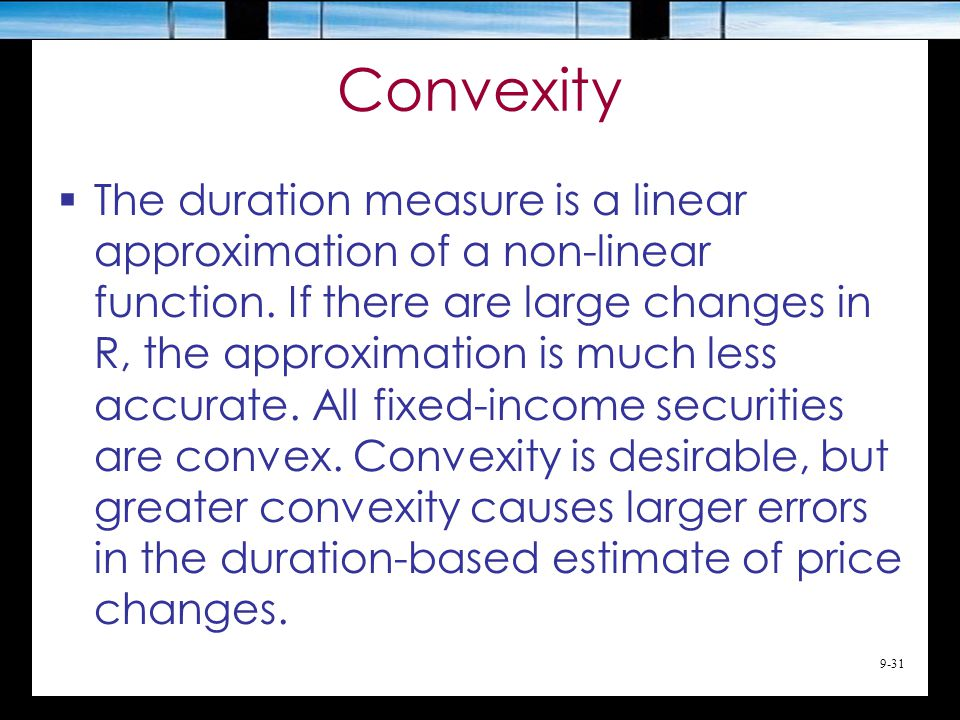 9-31 Convexity  The duration measure is a linear approximation of a non-linear function.