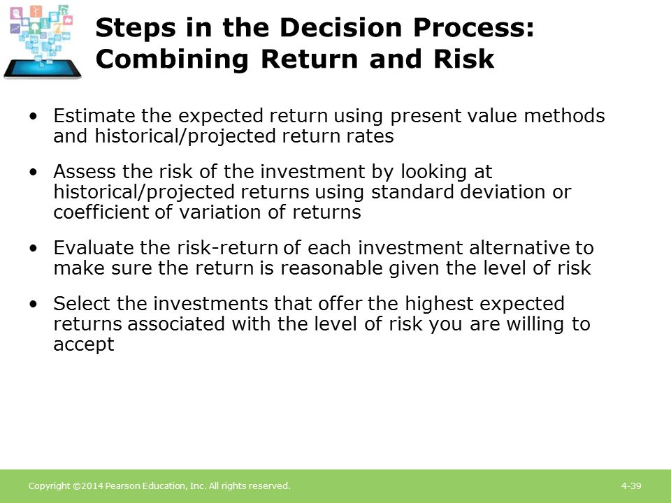 Copyright ©2014 Pearson Education, Inc. All rights reserved.4-39 Steps in the Decision Process: Combining Return and Risk Estimate the expected return