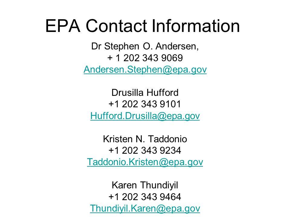 EPA Contact Information Dr Stephen O. Andersen, + 1 202 343 9069 Andersen.Stephen@epa.gov Drusilla Hufford +1 202 343 9101 Hufford.Drusilla@epa.gov Kr