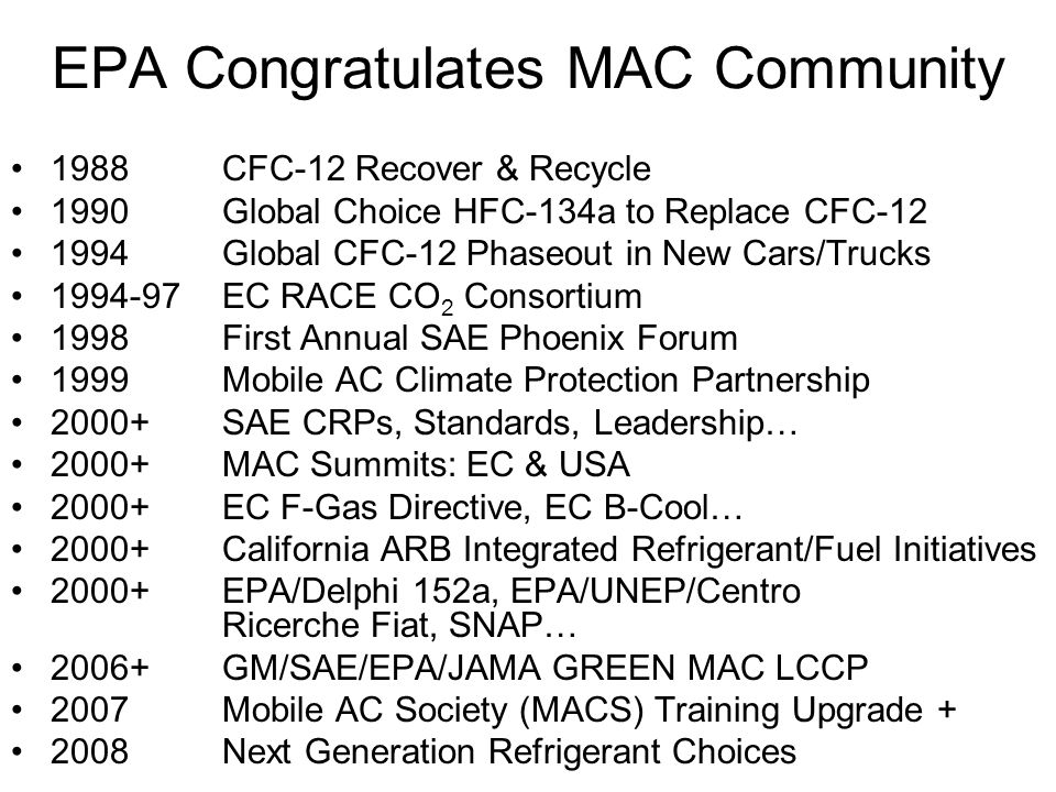 EPA Congratulates MAC Community 1988CFC-12 Recover & Recycle 1990Global Choice HFC-134a to Replace CFC-12 1994Global CFC-12 Phaseout in New Cars/Truck