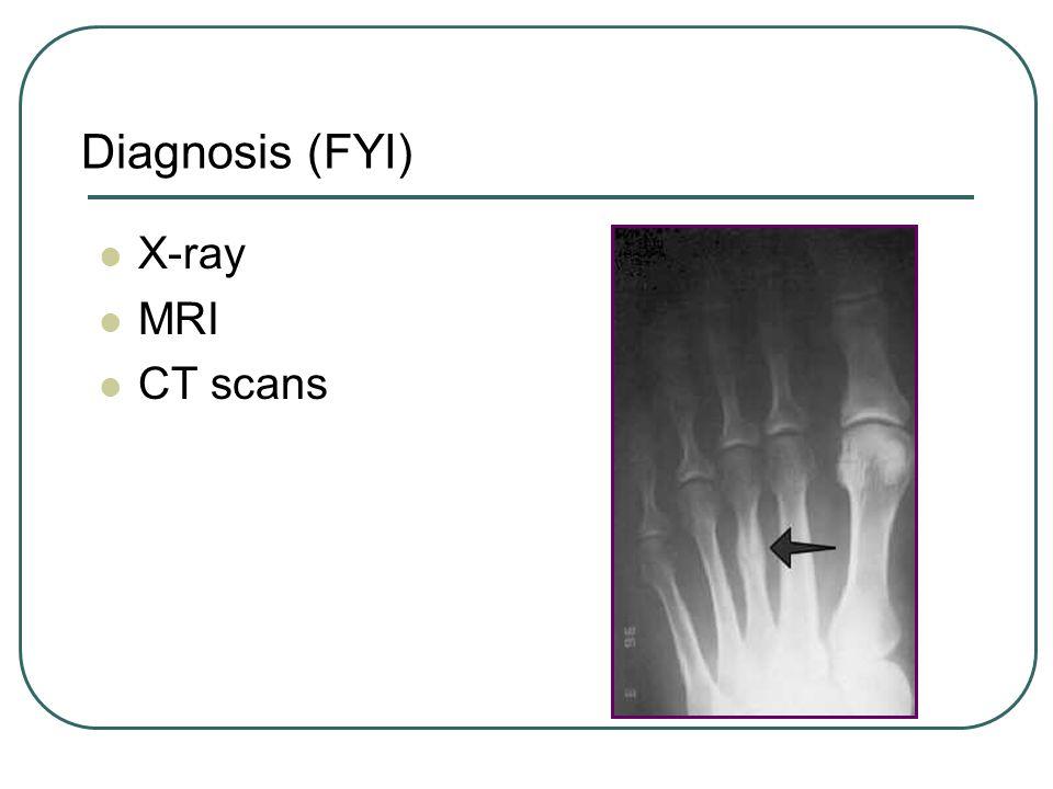 Diagnosis (FYI) X-ray MRI CT scans