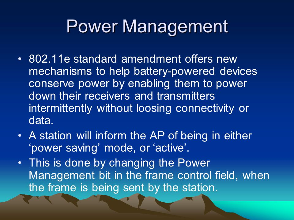 Power Management 802.11e standard amendment offers new mechanisms to help battery-powered devices conserve power by enabling them to power down their