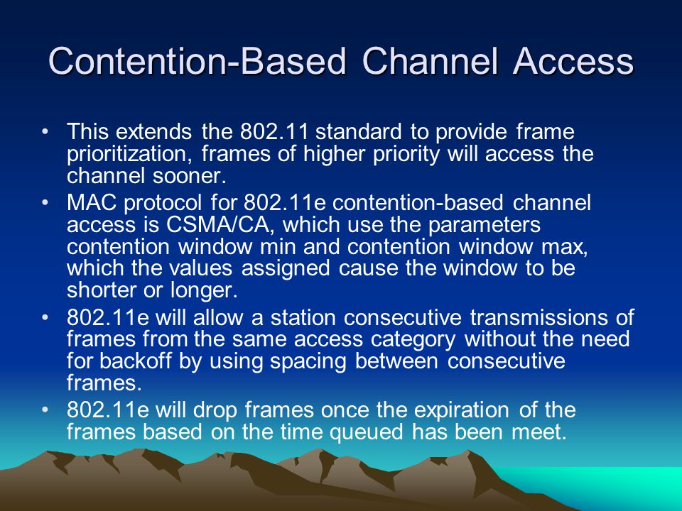 Contention-Based Channel Access This extends the 802.11 standard to provide frame prioritization, frames of higher priority will access the channel so