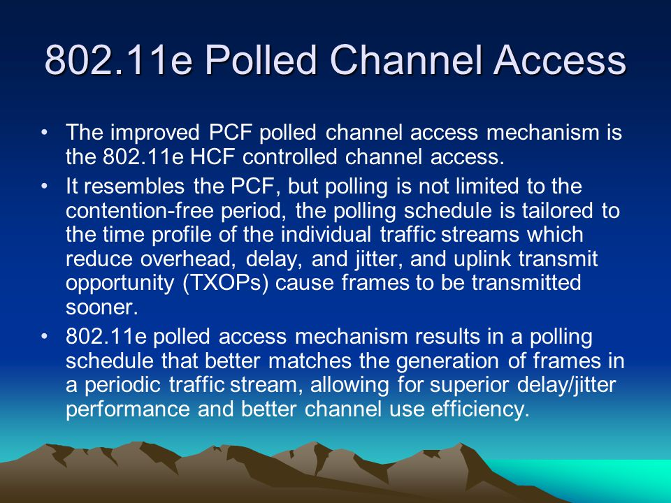 802.11e Polled Channel Access The improved PCF polled channel access mechanism is the 802.11e HCF controlled channel access. It resembles the PCF, but