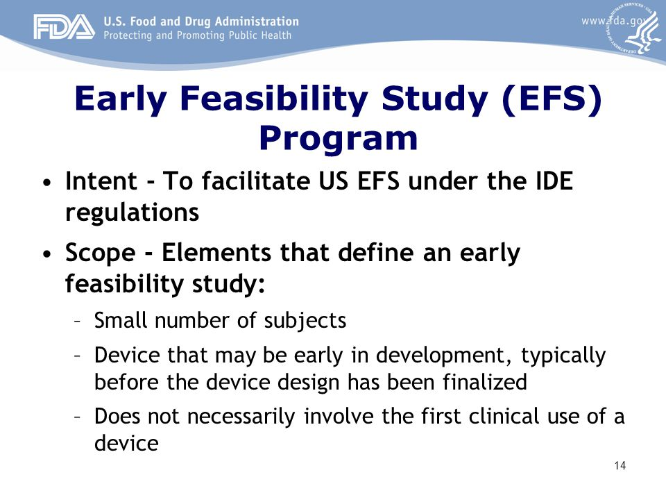 Early Feasibility Study (EFS) Program Intent - To facilitate US EFS under the IDE regulations Scope - Elements that define an early feasibility study: